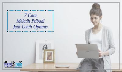 7 Cara Untuk Melatih Pribadi Yang Lebih Optimis