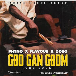Flavour ft . Phyno & Zoro – GBO GAN GBOM| Une Soul ( Prod. Kezyklef )