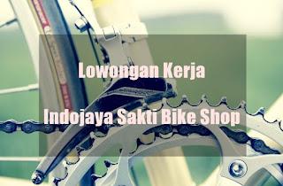 Lowongan Kerja Indojaya Sakti Bike Shop