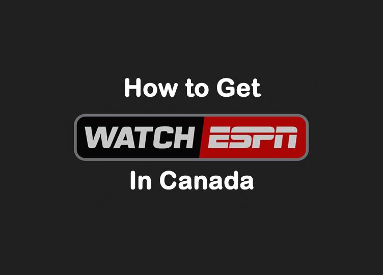 Unblock WatchESPN in Canada 2017 - Easy Ways