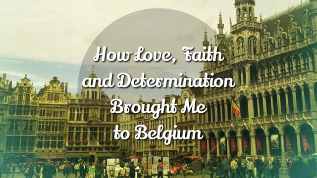 How Love, Faith and Determination Brought Me to Belgium