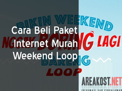 Cara Beli Paket Internet Murah Weekend Loop