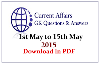 Current Affairs and GK Questions Capsule from 1st May to 15th May 2015