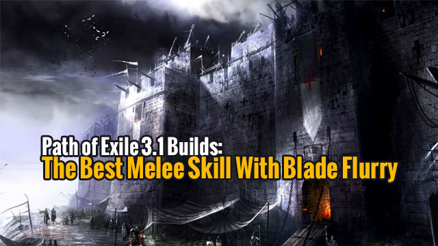 Path of Exile 3 1 Builds: The Best Melee Skill With Blade Flurry