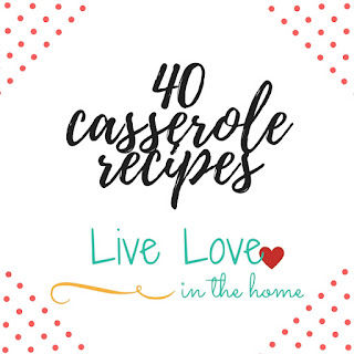 A collection of 40 Casserole Recipes / Easy Dinner Ideas by Live Love in the Home