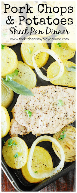 Sage Pork Chops, Potatoes & Onions Sheet Pan Supper ~ Grab your sheet pan and whip up one easy, low-maintenance, & delicious dinner!  It's the oven-roasted version of the one-pot meal.  www.thekitchenismyplayground.com