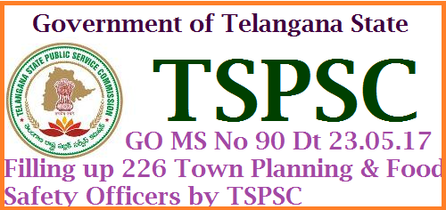 GO MS No 90 226 Town Planning Officers and Food Inspector Posts in GHMC Telanagana  Telangana State Govt. 200 town planning Officers and 26 Food Inspectors food safety Officers Posts to be recruited by TSPSC. Telanagana govt has Instructed Telangana Public Service Commission to take up process to fill up 226 various Posts in GHMC Greater Hyderabad Muncipal Corporation Public Services- MA&UD Department -Recruitment Filling of two hundred and twenty six vacant posts in GHMC (Greater Hyderabad Muncipal Corporation ...Through Telangana State Public Service Commission,Hyderabad. Orders-issued. 226-town-planning-officers-and-food-safety-officers-recruitment-tspsc