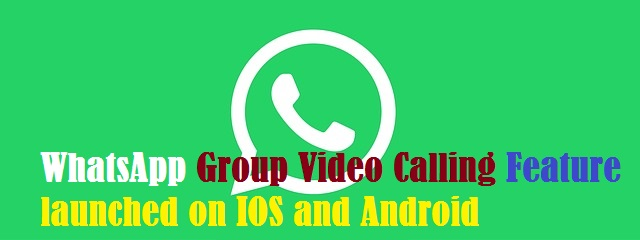 WhatsApp Group Video Calling Feature launched on IOS and Android