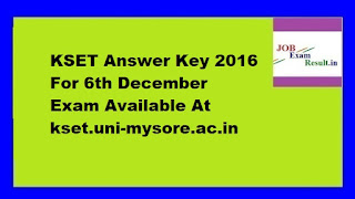 KSET Answer Key 2016 For 6th December Exam Available At kset.uni-mysore.ac.in
