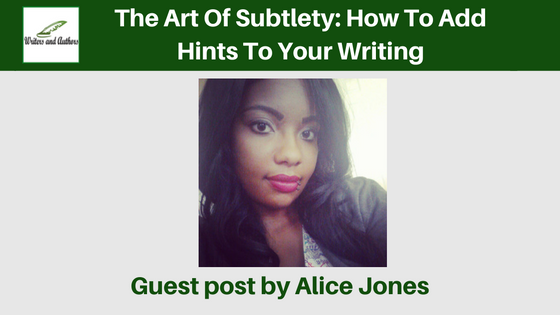 The Art Of Subtlety: How To Add Hints To Your Writing, guest post by Alice Jones