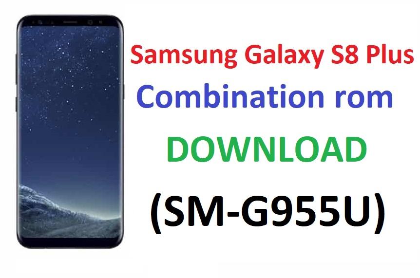 DOWNLOAD Samsung Galaxy S8 Plus Combination rom (SM-G955U