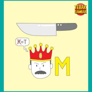 Tebak Gambar Pisau Kepala Raja R diganti T M