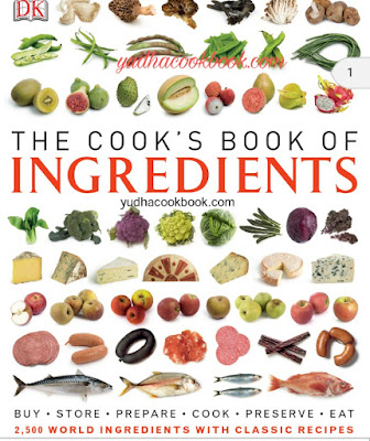 THE COOK'S BOOK OF INGREDIENTS - 2500 World Ingredients With Classic Recipes
