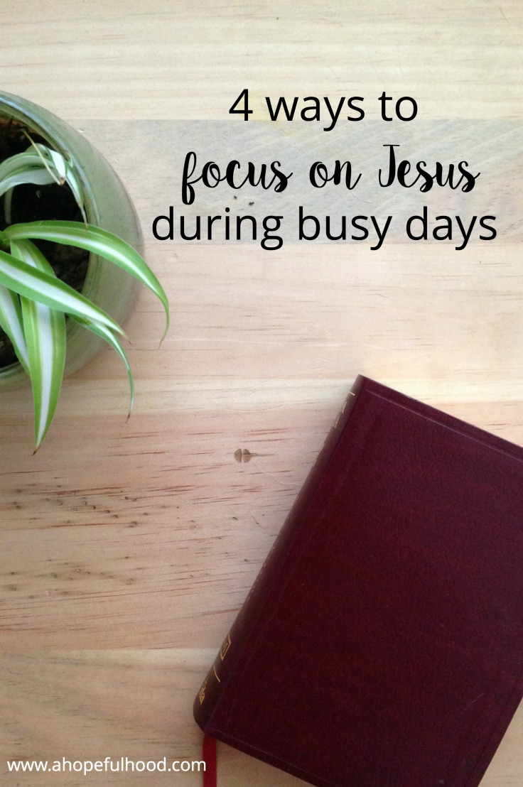 4 creative ways to refocus on Jesus in spite of busy days from @ahopefulhood #faith #faithblogger