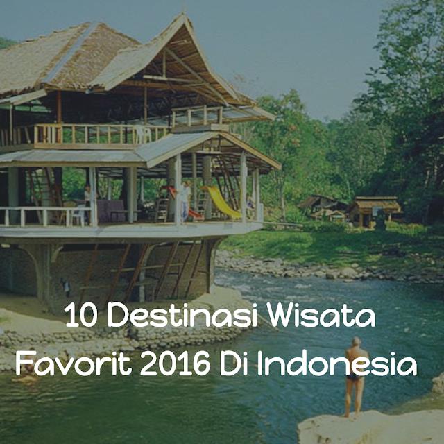 10 Destinasi Wisata Favorit Di Indonesia Yang Sering Dikunjungi Wisatawan Selama 2016