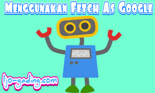 Menggunakan Fetch As Google