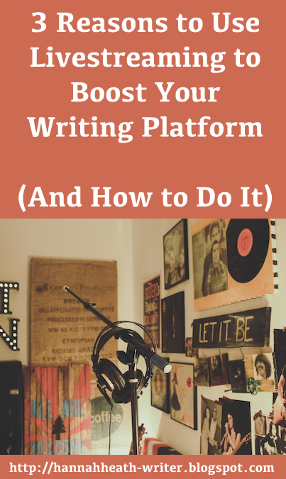 3 Reasons to Use Livestreaming to Boost Your Writing Platform (And How to Do It)