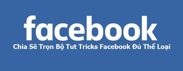 Chia Sẽ Trọn Bộ Tut Tricks Facebook Đủ Thể Loại