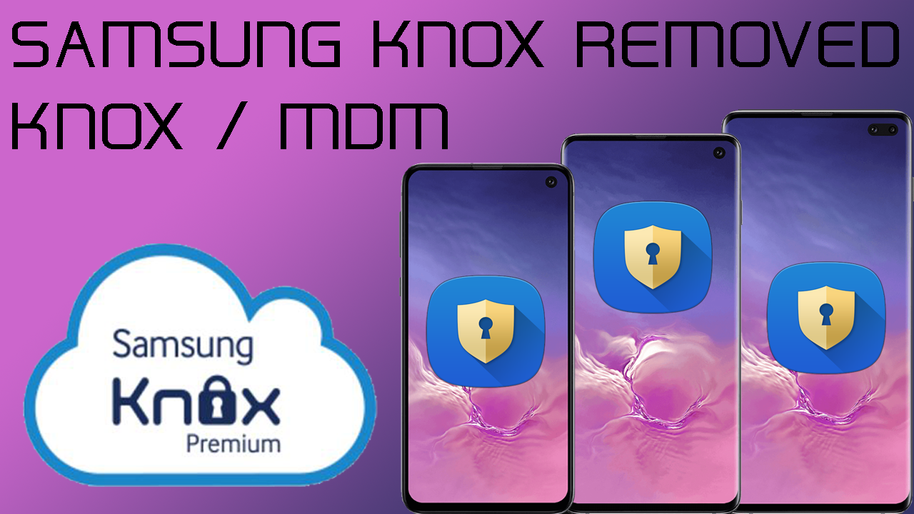 BYPASS KNOX/MDM SECURITY ON ALL SAMSUNG GALAXY - Gsmedge Android