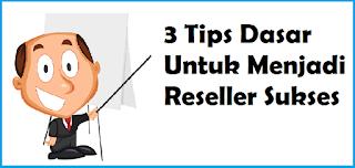 3 Tips Dasar Untuk Menjadi Reseller Sukses