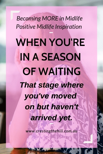 What do you do when you're between things? When you've moved on but haven't arrived yet? You are in a season of waiting and growing. Don't settle - just wait.  #midlife #change #waiting