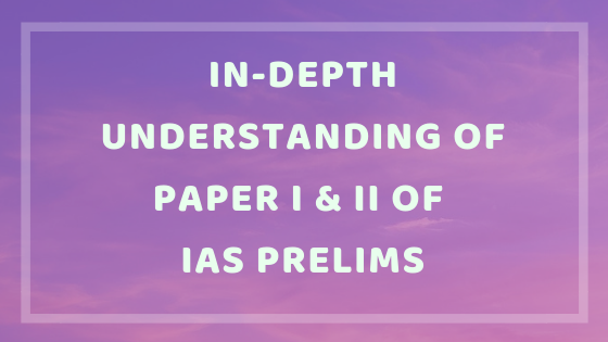 In-Depth Understanding Of Paper I & II of IAS Prelims