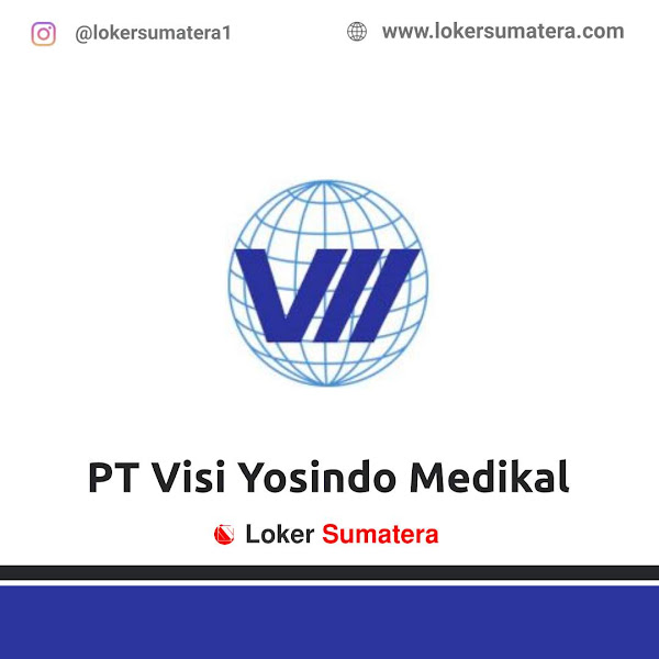 Lowongan Kerja Pekanbaru, PT Visi Yosindo Medikal Juli 2021