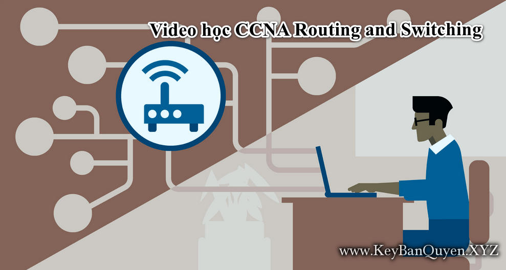Video học CCNA Routing and Switching (phần mở rộng)