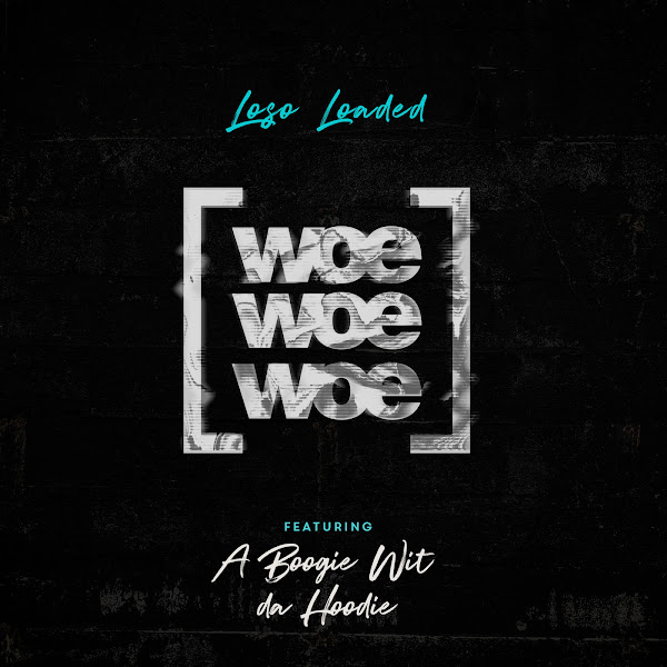 Loso Loaded - Woe Woe Woe (feat. A Boogie wit da Hoodie) - Single   Cover