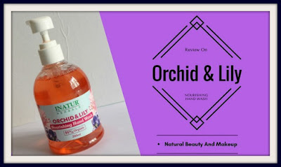 Inatur Herbals, Orchid & Lily Nourishing Hand wash Review on Natural Beauty And Makeup