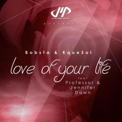 Bobsta & KqueSol – Love Of Your Life ft. Professor & Jennifer Dawn (2018) | Download Mp3