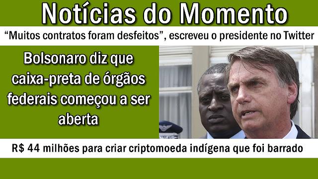 Bolsonaro diz que caixa-preta de órgãos federais começou a ser aberta.