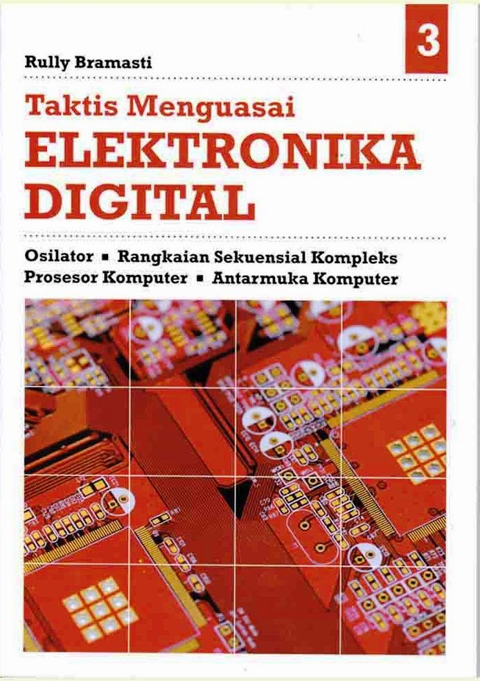 Taktis Menguasai Elektronika Digital 3 :  Osilator – Rangkaian Sekuensi Kompleks – Prosesor Komputer – Antarmuka Komputer