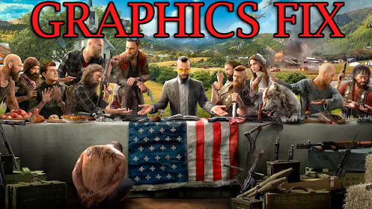 Far Cry 5 Graphics Problem Fix