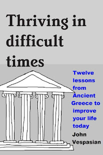 Thriving in difficult times - Twelve lessons from Ancient Greece to improve your life today