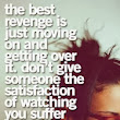 Just moving on is the best revenge | Famous Image Quotes