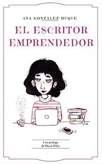 Cómo ganarse la vida escribiendo y no morir en el intento: reseña de El escritor emprendedor, de Ana González Duque.