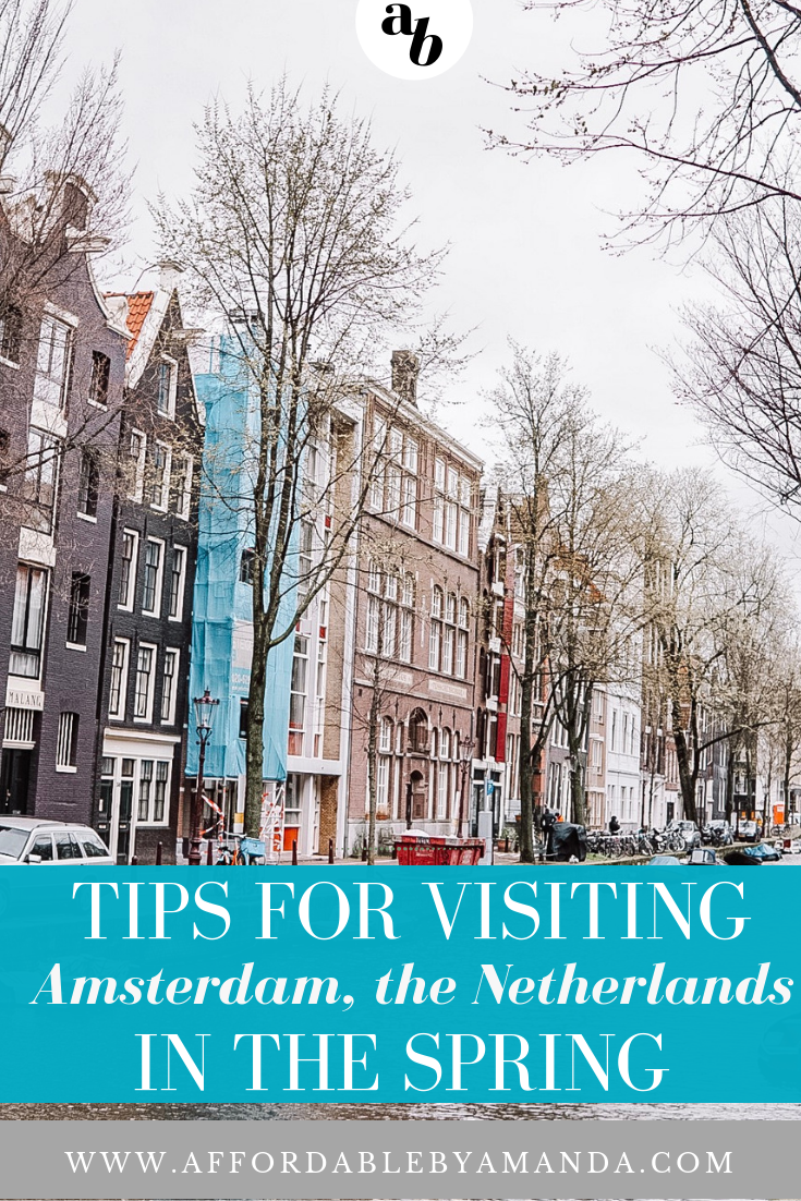 affordable by amanda travel guide for amsterdam, the netherlands. tips for visiting amsterdam in the spring.