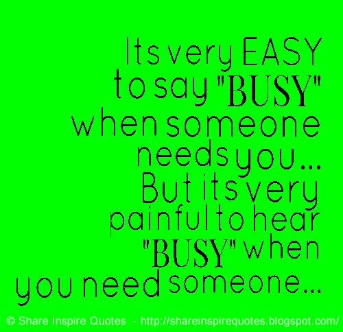 """Busy Friends Funny Quotes: Its Very EASY To Say """"BUSY"""" When Someone Needs You... But"""