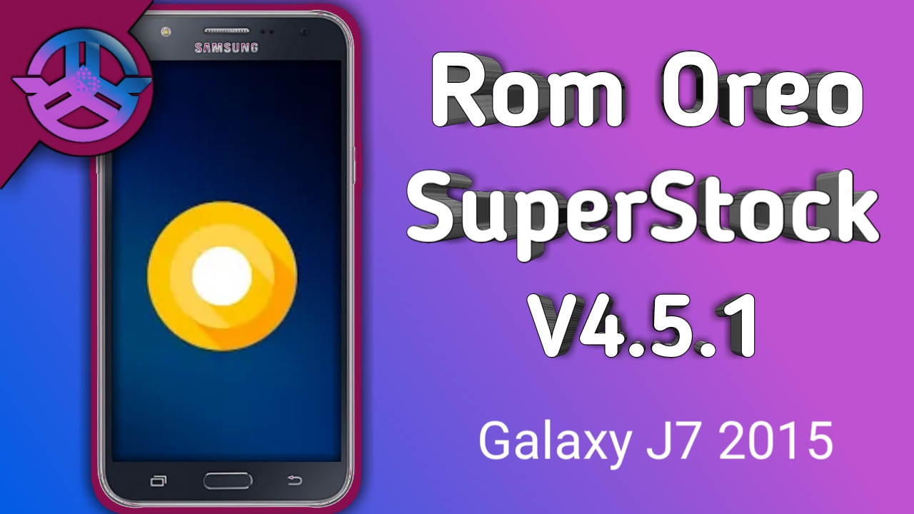 Rom SuperStock V4 5 (Android Oreo) For J7 2015