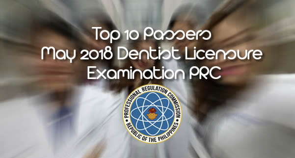 LIST: Top 10 Passers May 2018 Dentist Licensure Examination PRC