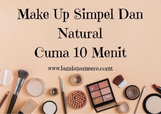 Make up simpel sebelum ngantor, make up simpel buat ibu rumah tangga, 5 menit beres dandan