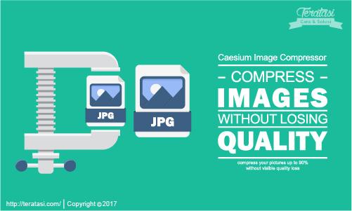 Cara Kompres Memperkecil Ukuran Size Gambar atau Foto Secara Massal dan Banyak Tanpa Mengurangi Kualitas Gambar dengan Menggunakan Caesium Teratasi Com
