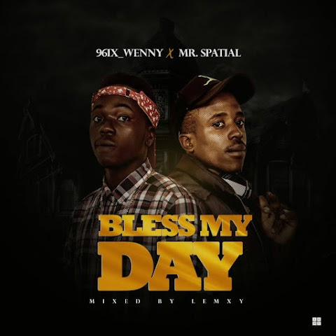 MUSIC: BLESS MY DAY ||96ix Wenny feat. Mr Spatial