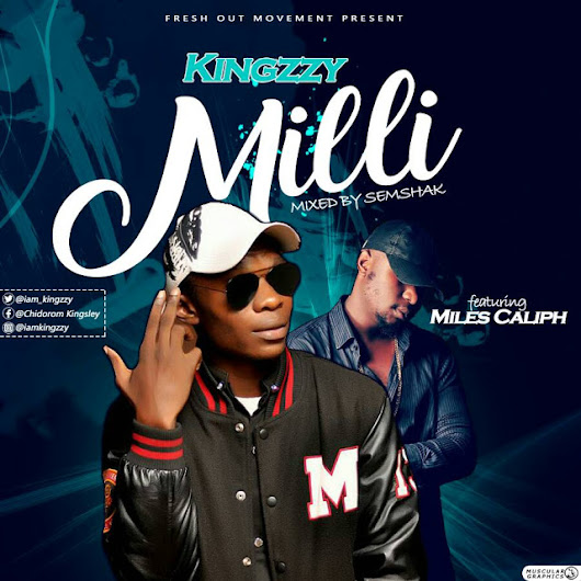 Kingzzy ft Milles Caliph — Mili (Prod by semshak) [New Song]