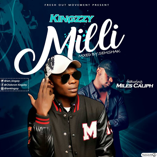Kingzzy ft Milles Caliph — Mili (Prod by semshak) [New Song] - www.mp3made.com.ng