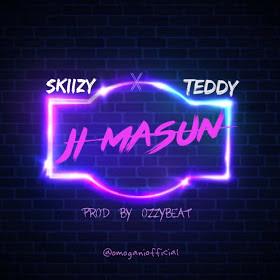 MUSIC: Skiizy GANI Ft. Teddy - JI MASUN