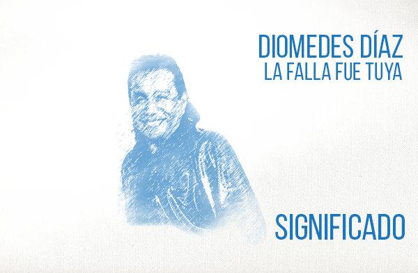 La Falla Fue Tuya significado de la canción Diomedes Díaz.