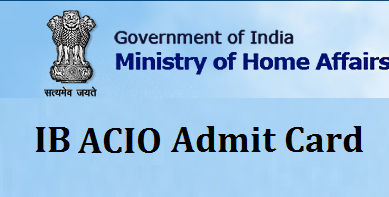 IB ACIO admit card 2015 : Intelligence Bureau ACIO Exam Hall Ticket 2015
