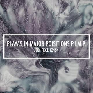 New Music: Jedi - Playas In Major Position PIMP Featuring Iz454